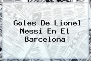 Goles De Lionel Messi En El <b>Barcelona</b>
