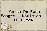 Goles De Pura Sangre - Noticias - <b>UEFA</b>.com