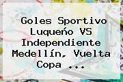 Goles Sportivo Luqueño VS <b>Independiente Medellín</b>, Vuelta Copa ...