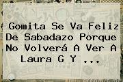 Gomita Se Va Feliz De <b>Sabadazo</b> Porque No Volverá A Ver A Laura G Y ...