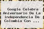 Google Celebra Aniversario De La <b>independencia De Colombia</b> Con <b>...</b>