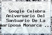 Google Celebra Aniversario Del Santuario De La <b>mariposa Monarca</b> <b>...</b>