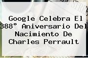Google Celebra El 388° Aniversario Del Nacimiento De <b>Charles Perrault</b>