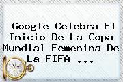 Google Celebra El Inicio De La <b>Copa Mundial Femenina</b> De La FIFA <b>...</b>