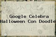 Google Celebra <b>Halloween</b> Con Doodle