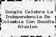 Google Celebra La <b>Independencia De Colombia</b> Con Doodle Alusivo