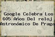 Google Celebra Los 605 Años Del <b>reloj Astronómico De Praga</b>