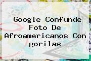Google Confunde Foto De Afroamericanos Con <b>gorilas</b>