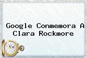 Google Conmemora A <b>Clara Rockmore</b>