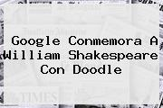 Google Conmemora A <b>William Shakespeare</b> Con Doodle