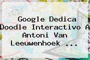Google Dedica Doodle Interactivo A <b>Antoni Van Leeuwenhoek</b> ...