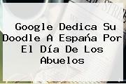 Google Dedica Su Doodle A España Por El <b>Día De Los Abuelos</b>