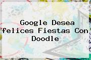 Google Desea <b>felices Fiestas</b> Con Doodle