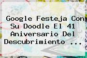 Google Festeja Con Su Doodle El 41 Aniversario Del Descubrimiento <b>...</b>