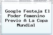 Google Festeja El Poder <b>femenino</b> Previo A La <b>Copa Mundial</b>
