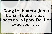Google Homenajea A <b>Eiji Tsuburaya</b>, Maestro Nipón De Los Efectos <b>...</b>