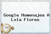 Google Homenajea A <b>Lola Flores</b>