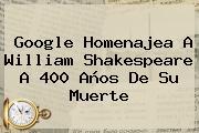 Google Homenajea A <b>William Shakespeare</b> A 400 Años De Su Muerte