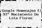 Google Homenajea El 93° Nacimiento De <b>Lola Flores</b>
