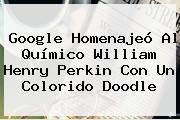 Google Homenajeó Al Químico <b>William Henry Perkin</b> Con Un Colorido Doodle