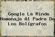 Google Le Rinde Homenaje Al Padre De Los Bolígrafos