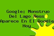 Monstruo del Lago Ness. Google: Monstruo del Lago Ness aparece en el doodle hoy, Enlaces, Imágenes, Videos y Tweets