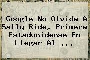 Google No Olvida A <b>Sally Ride</b>, Primera Estadunidense En Llegar Al <b>...</b>