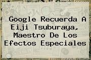 Google Recuerda A <b>Eiji Tsuburaya</b>, Maestro De Los Efectos Especiales