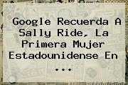 Google Recuerda A <b>Sally Ride</b>, La Primera Mujer Estadounidense En ...