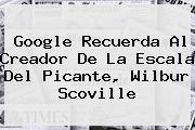 Google Recuerda Al Creador De La Escala Del Picante, <b>Wilbur Scoville</b>
