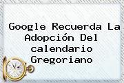 Google Recuerda La Adopción Del <b>calendario Gregoriano</b>