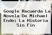 Google Recuerda La Novela De Michael Ende: <b>La Historia Sin Fin</b>