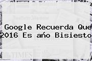 Google Recuerda Que <b>2016</b> Es <b>año Bisiesto</b>