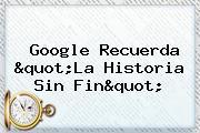 Google Recuerda &quot;<b>La Historia Sin Fin</b>&quot;