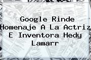 Google Rinde Homenaje A La Actriz E Inventora <b>Hedy Lamarr</b>