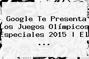 Google Te Presenta Los <b>Juegos Olímpicos Especiales 2015</b> | El <b>...</b>