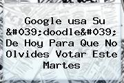 Google <b>usa</b> Su &#039;doodle&#039; De Hoy Para Que No Olvides Votar Este Martes