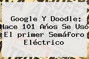 Google Y Doodle: Hace 101 Años Se Usó El <b>primer Semáforo Eléctrico</b>