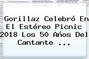 <b>Gorillaz</b> Celebró En El Estéreo Picnic 2018 Los 50 Años Del Cantante ...