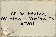 <b>GP De México</b>, ¡Vuelta A Vuelta EN <b>VIVO</b>!