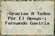 ?Gracias A Todos Por El Apoyo?: <b>Fernando Gaviria</b>