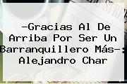 ?Gracias Al De Arriba Por Ser Un Barranquillero Más?: Alejandro Char