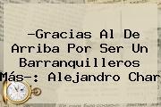 ?Gracias Al De Arriba Por Ser Un Barranquilleros Más?: Alejandro Char