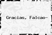 Gracias, <b>Falcao</b>?