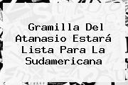 Gramilla Del Atanasio Estará Lista Para La <b>Sudamericana</b>