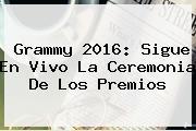 <b>Grammy 2016</b>: Sigue En Vivo La Ceremonia De Los Premios