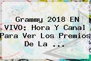 <b>Grammy 2018</b> EN VIVO: Hora Y Canal Para Ver Los Premios De La ...