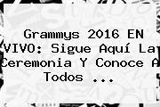 <b>Grammys 2016</b> EN VIVO: Sigue Aquí La Ceremonia Y Conoce A Todos <b>...</b>