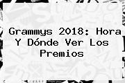 <b>Grammys 2018</b>: Hora Y Dónde Ver Los Premios