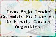 Gran Baja Tendrá Colombia En Cuartos De Final, Contra Argentina